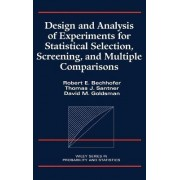 Design and Analysis for Statistical Selection, Screening and Multiple Comparison by Robert E. Bechhofer
