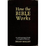 How the Bible Works by Brian Malley