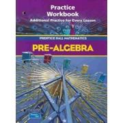 Prentice Hall Math Pre-Algebra Practice Workbook 2004c by Bass
