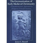 The Germanization of Early Medieval Christianity by James C. Russell