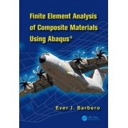 Finite Element Analysis of Composite Materials Using Abaqus by Ever J. Barbero