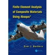 Finite Element Analysis of Composite Materials using Abaqus (TM) by Ever J. Barbero