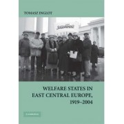 Welfare States in East Central Europe, 1919 - 2004 by Tomasz Inglot