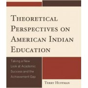Theoretical Perspectives on American Indian Education by Terry Huffman