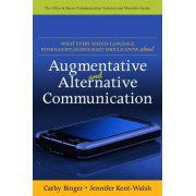 What Every Speech-Language Pathologist/Audiologist Should Know About Alternative and Augmentative Communication by Cathy Binger
