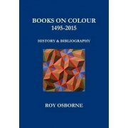 Books on Colour 1495-2015: History and Bibliography by Roy Osborne