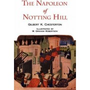 The Napoleon of Notting Hill with Original Illustrations from the First Edition by G K Chesterton