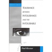 Tolerance between Intolerance and the Intolerable by Paul Ricoeur