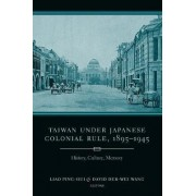Taiwan Under Japanese Colonial Rule, 1895-1945 by Ping-Hui Liao