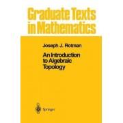 An Introduction to Algebraic Topology by Joseph J. Rotman