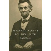 Abraham Lincoln's Political Faith by Joseph R. Fornieri