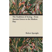 The Tradition of Acting - From Ancient Greece to the Modern Day by Robert Speaight
