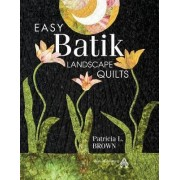 Easy Batik Landscape Quilts by Patricia L Brown