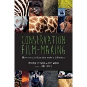 Conservation Film-Making: How to Make Films That Make a Difference by Madelaine Westwood