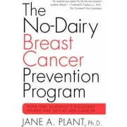 The No-Dairy Breast Cancer Prevention Program by Prof Jane A Plant