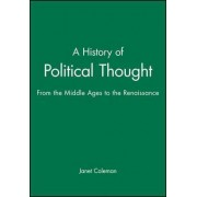 A History of Political Thought: From the Middle Ages to the Renaissance by Janet Coleman