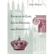 Sources of Law, Legal Change, and Ambiguity by Alan Watson