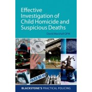 Effective Investigation of Child Homicide and Suspicious Deaths by David Marshall