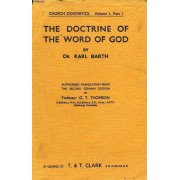 The Doctrine Of The Word Of God, Prolegomena To Church Dogmatics, Being Vol. I, Part I