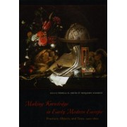 Making Knowledge in Early Modern Europe by Pamela H. Smith