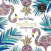 Vive Le Color! Tropics: Adult Coloring Book by Abrams Noterie