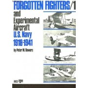 Forgotten Fighters / 1 And Experimental Aircraft U.S. Navy 1918 - 1941