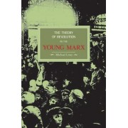 The Theory of Revolution in the Young Marx by Michael Lowy