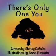 There's Only One You by Shirley Schulze