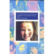 The Psychology of Teaching and Learning in the Primary School by David Whitebread