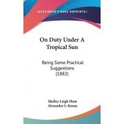 On Duty Under a Tropical Sun by Shelley Leigh Hunt
