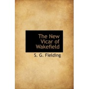The New Vicar of Wakefield by S G Fielding