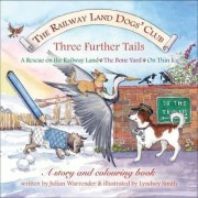 The Railway Land Dogs' Club: A Rescue on the Railway Land, the Bone Yard, on Thin Ice: Three Further Tails by Julian Warrender