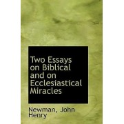 Two Essays on Biblical and on Ecclesiastical Miracles by Newman John Henry