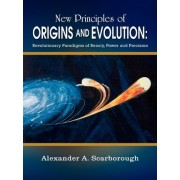New Principles of Origins and Evolution by Alexander A. Scarborough