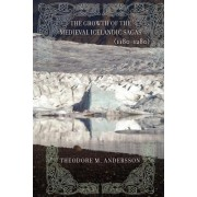 The Growth of the Medieval Icelandic Sagas (1180-1280) by Professor Theodore M. Andersson