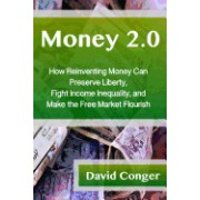 Money 2.0: How Reinventing Money Can Preserve Liberty, Fight Income Inequality, and Make the Free Market Flourish