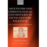 Asceticism and Christological Controversy in Fifth-Century Palestine by Assistant Professor of Greek and Oriental Patristics Cornelia B Horn