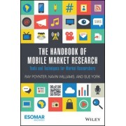 The Handbook of Mobile Market Research - Tools Andtechniques for Market Researchers by Ray R. Poynter
