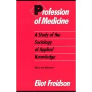 Profession of Medicine by Eliot Freidson
