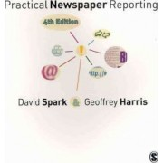 Practical Newspaper Reporting by David B. Spark