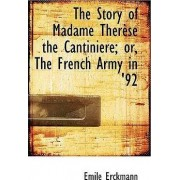 The Story of Madame Therese the Cantiniere; Or, the French Army in '92 by Emile Erckmann