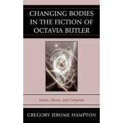 Changing Bodies in the Fiction of Octavia Butler by Gregory Jerome Hampton