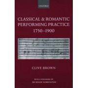 Classical and Romantic Performing Practice 1750-1900 by Clive Brown