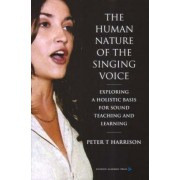 The Human Nature of the Singing Voice by Peter T. Harrison