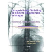Computational Modelling of Objects Represented in Images. Fundamentals, Methods and Applications by Joao Manuel R. S. Tavares