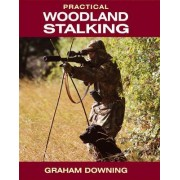 Practical Woodland Stalking by Graham Downing
