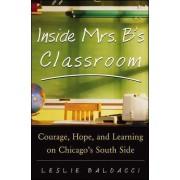 Inside Mrs. B.'s Classroom by Leslie Baldacci