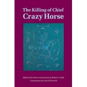 The Killing of Chief Crazy Horse by Robert A. Clark