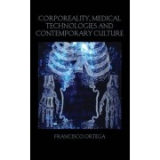 Corporeality, Medical Technologies and Contemporary Culture by Francisco Ortega