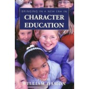Bringing in a New Era in Character Education by William Damon